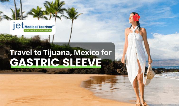 Travel Tijuana Mexico for Gastric Sleeve