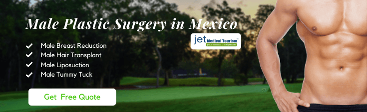 Male Plastic Surgery in Mexico