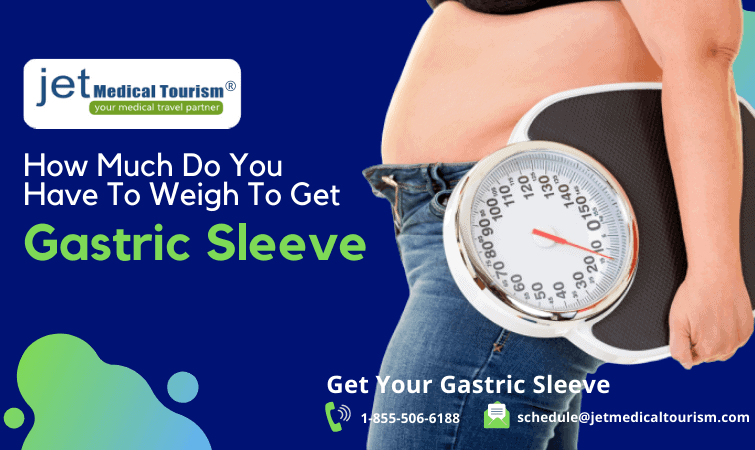 How Much Do You Have To Weigh To Get Gastric Sleeve